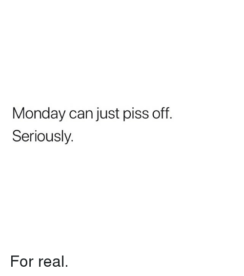 Memes, Monday, and 🤖: Monday can just piss off.  Seriously. For real.