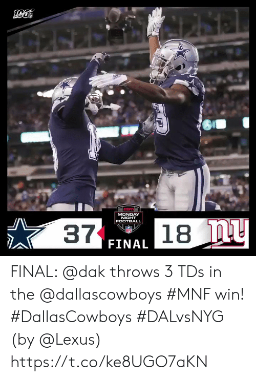 Football, Lexus, and Memes: MONDAY  NIGHT  FOOTBALL  37  18 nu  NFL  FINAL FINAL: @dak throws 3 TDs in the @dallascowboys #MNF win! #DallasCowboys #DALvsNYG  (by @Lexus) https://t.co/ke8UGO7aKN