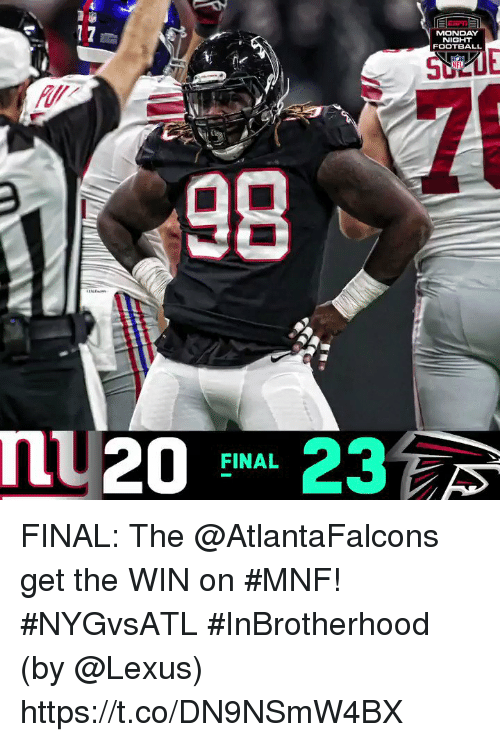 Football, Lexus, and Memes: MONDAY  NIGHT  FOOTBALL  SLE  90  20-23  FINAL FINAL: The @AtlantaFalcons get the WIN on #MNF! #NYGvsATL  #InBrotherhood  (by @Lexus) https://t.co/DN9NSmW4BX