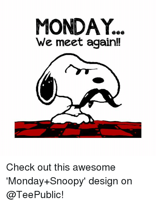 Teepublic: MONDAY..  We meet again!! Check out this awesome 'Monday+Snoopy' design on @TeePublic!
