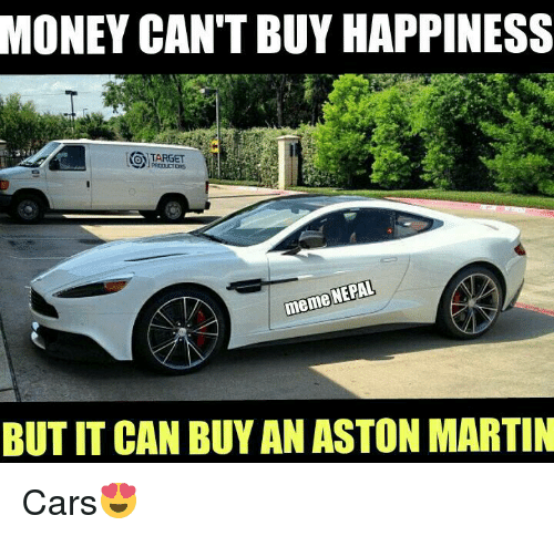 Aston Martin: MONEY CAN'T BUY HAPPINESS  O TARGET  NEPAL  meme  BUT IT CAN BUY AN ASTON MARTIN Cars😍