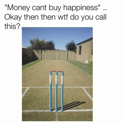 "Money, Wtf, and Okay: ""Money cant buy happiness""  Okay then then wtf do you call  this?"