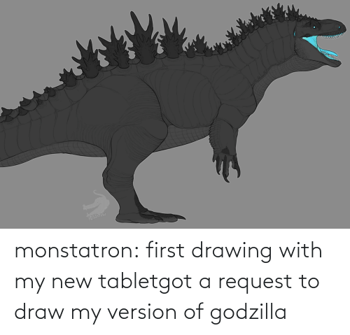 Godzilla: monstatron:  first drawing with my new tabletgot a request to draw my version of godzilla
