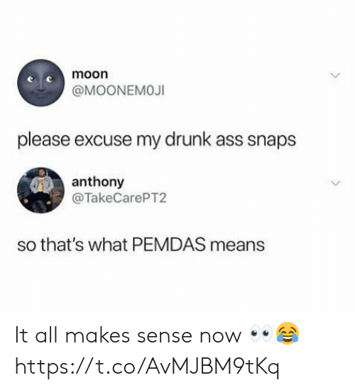 Ass, Drunk, and Moon: moon  @MOONEMOJI  please excuse my drunk ass snaps  anthony  @TakeCarePT2  so that's what PEMDAS means It all makes sense now 👀😂 https://t.co/AvMJBM9tKq