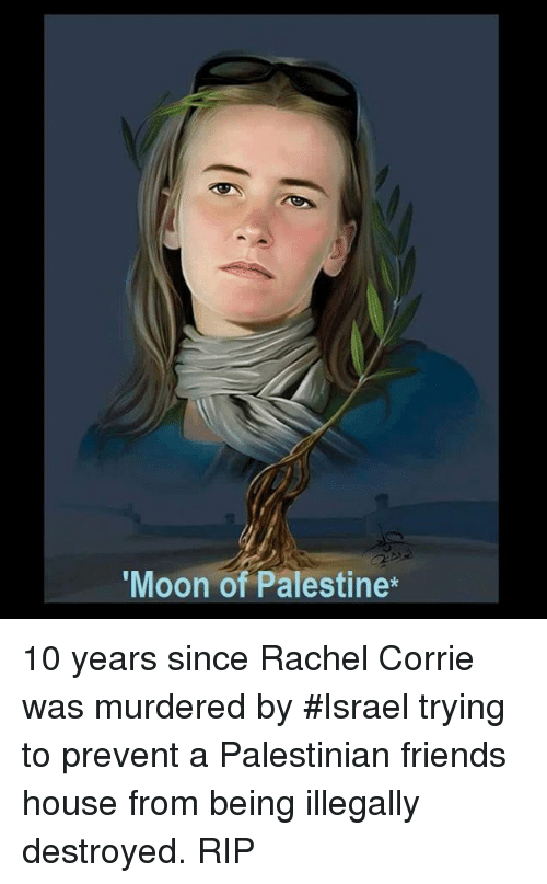 """Memes, 🤖, and Rip: """"Moon of Palestine* 10 years since Rachel Corrie was murdered by #Israel trying to prevent a Palestinian friends house from being illegally destroyed.  RIP"""