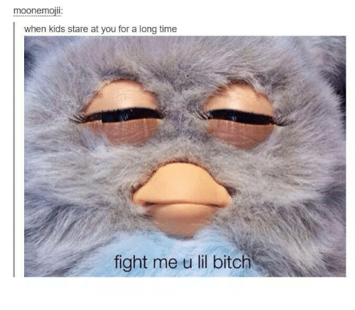 Fight Me U Lil: moonemojll:  when kids stare at you for a long time  fight me u lil bitch