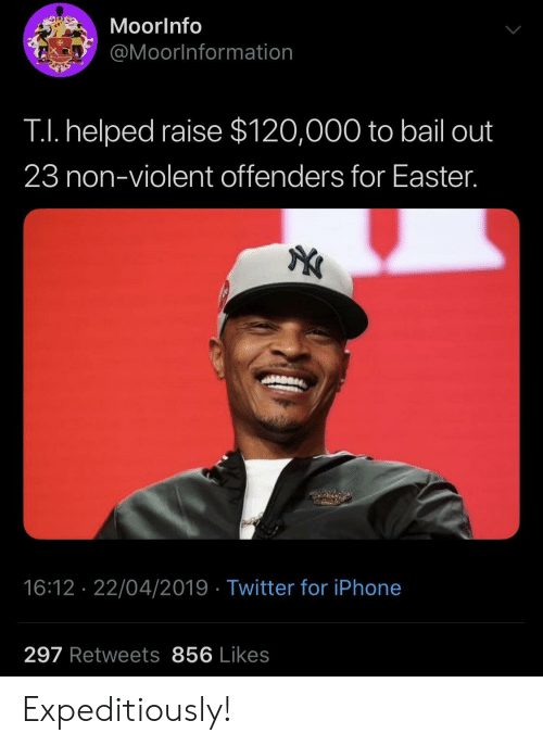 Easter, Iphone, and Twitter: MoorInfo  @Moorlnformation  TI. helped raise $120,000 to bail out  23 non-violent offenders for Easter.  16:12 22/04/2019 Twitter for iPhone  297 Retweets 856 Likes Expeditiously!