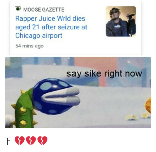 Chicago, Funny, and Juice: MOOSE GAZETTE  Rapper Juice Wrld dies  aged 21 after seizure at  Chicago airport  54 mins ago  say sike right now F 💔💔💔