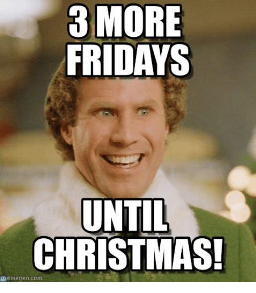 Memegen: MORE  FRIDAYS  UNTIL  CHRISTMAS!  memegen com
