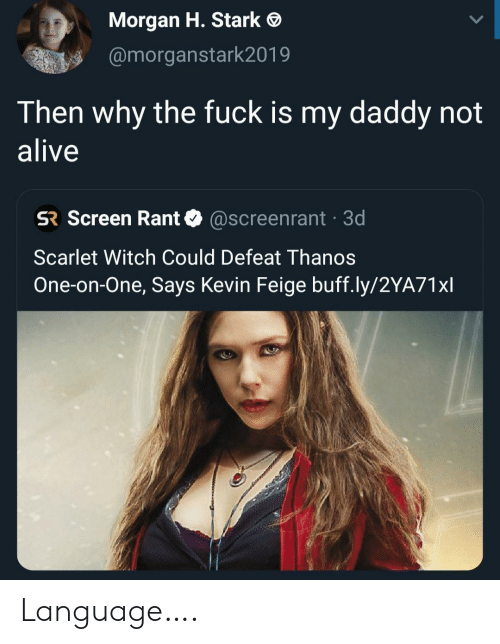 Alive, Fuck, and Thanos: Morgan H. Stark  @morganstark2019  Then why the fuck is my daddy not  alive  SR Screen Rant  @Screenrant 3d  Scarlet Witch Could Defeat Thanos  One-on-One, Says Kevin Feige buff.ly/2YA71xl Language….