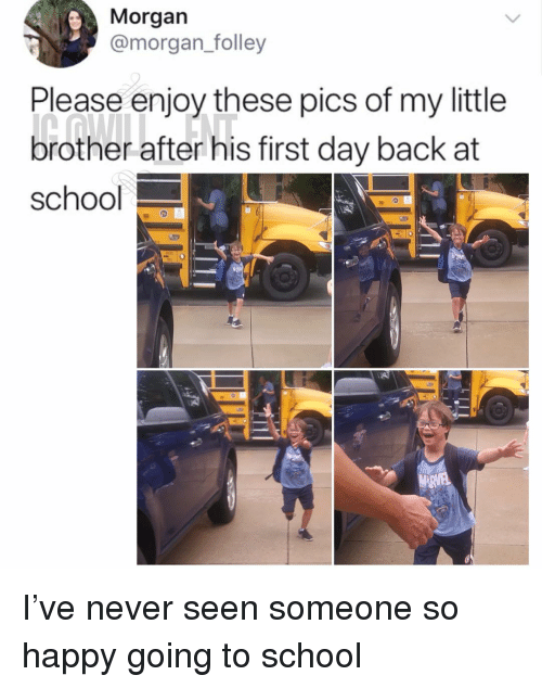 Memes, School, and Happy: Morgan  @morgan folley  Please enjoy these pics of my little  brother after his first day back at  school I've never seen someone so happy going to school