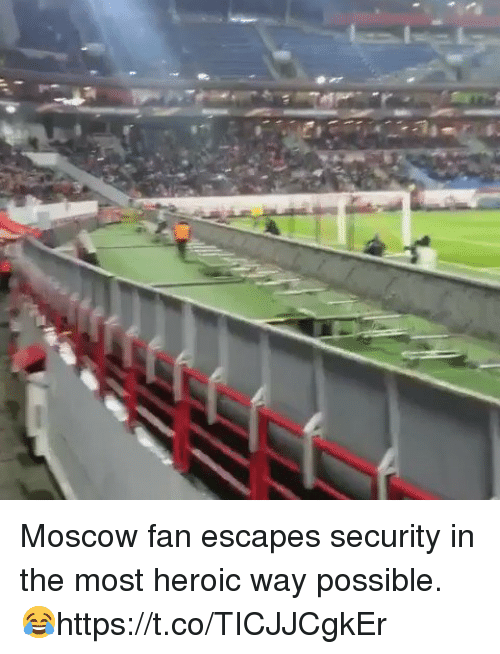 Soccer, Moscow, and Security: Moscow fan escapes security in the most heroic way possible. 😂https://t.co/TICJJCgkEr