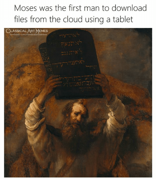 Facebook, Memes, and Tablet: Moses was the first man to download  files from the cloud using a tablet  CLASSICAL ART MEMES  facebook.com/classicalartmemes