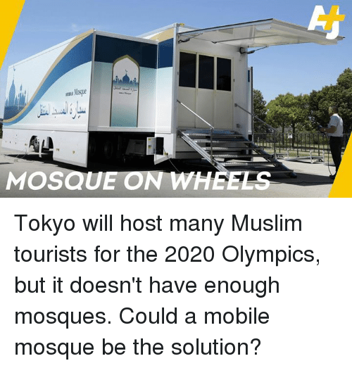 Memes, Muslim, and Mobile: MOSQUE ON WHEELS Tokyo will host many Muslim tourists for the 2020 Olympics, but it doesn't have enough mosques. Could a mobile mosque be the solution?
