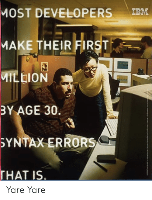 First, Make, and Hat: MOST DEVELOPERS-  MAKE THEIR FIRST  MILDION  BY AGE 30.  YNTAX ERRORSC  HAT IS Yare Yare