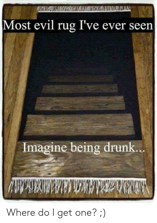 Drunk, Evil, and One: Most evil rug I've ever seen  Imagine being drunk.. Where do I get one? ;)