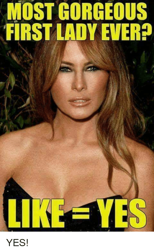 Memes, Gorgeous, and 🤖: MOST GORGEOUS  FIRST LADY EVER?  LIKE  EYES YES!