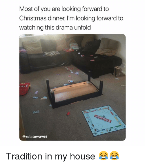Christmas, Memes, and My House: Most of you are looking forward to  Christmas dinner, l'm looking forward to  watching this drama unfold  @relatewaves Tradition in my house 😂😂