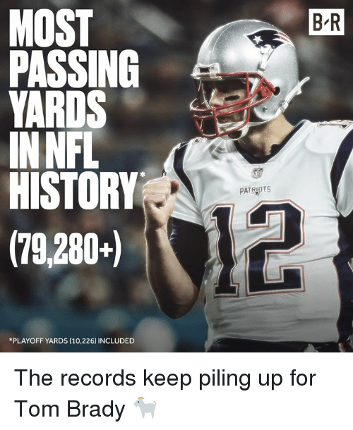 Patriotic, Tom Brady, and History: MOST  PASSING  YARDS  INNFL  HISTORY  (79,280+)  B-R  PATRIOTS  *PLAYOFF YARDS (10,226) INCLUDED The records keep piling up for Tom Brady 🐐