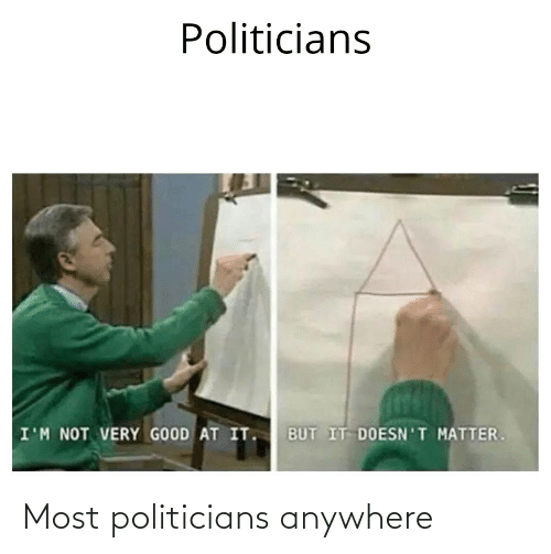 Politicians: Most politicians anywhere