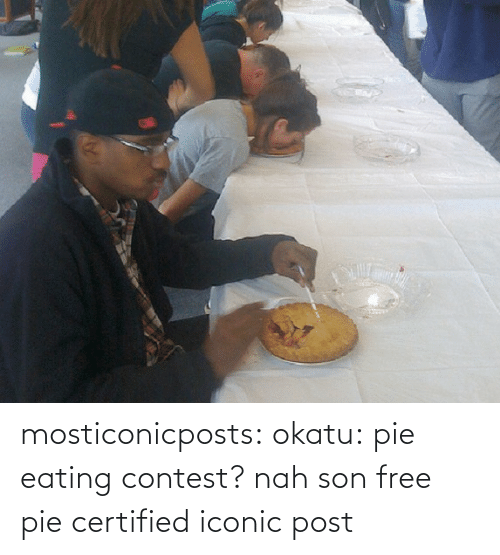 eating: mosticonicposts: okatu:  pie eating contest? nah son free pie  certified iconic post