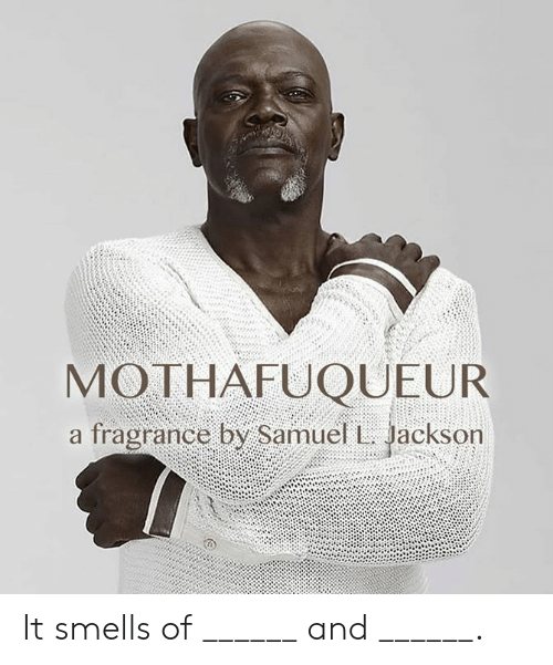 Dank, 🤖, and Jackson: MOTHAFUQUEUR  a fragrance by Samuel Jackson It smells of ______ and ______.