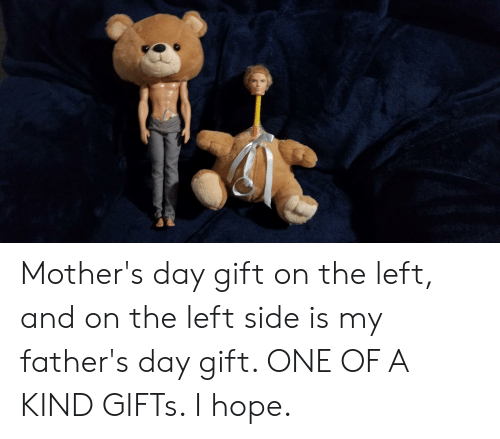 Fathers Day, Mother's Day, and Hope: Mother's day gift on the left, and on the left side is my father's day gift. ONE OF A KIND GIFTs. I hope.