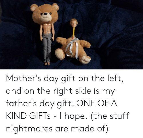 Fathers Day, Mother's Day, and Stuff: Mother's day gift on the left, and on the right side is my father's day gift. ONE OF A KIND GIFTs - I hope. (the stuff nightmares are made of)
