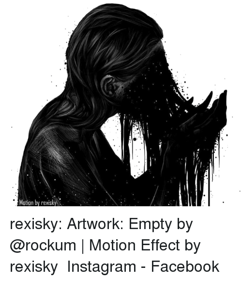 Facebook, Instagram, and Tumblr: Motion by rexisky rexisky:  Artwork:Empty by @rockum| Motion Effect by rexisky Instagram - Facebook