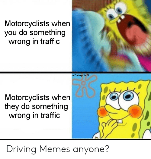 Driving, Memes, and Reddit: Motorcyclists when  you do something  wrong in traffic  u/Caterpill420  Motorcyclists when  they do something  wrong in traffic Driving Memes anyone?