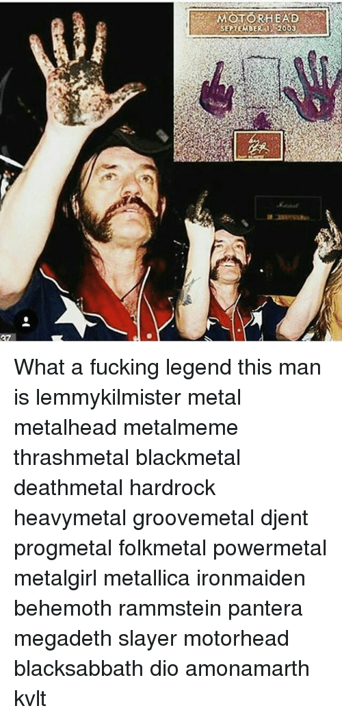 Fucking, Megadeth, and Memes: MOTORHEAD  SEPTEMBER 2003 What a fucking legend this man is lemmykilmister metal metalhead metalmeme thrashmetal blackmetal deathmetal hardrock heavymetal groovemetal djent progmetal folkmetal powermetal metalgirl metallica ironmaiden behemoth rammstein pantera megadeth slayer motorhead blacksabbath dio amonamarth kvlt