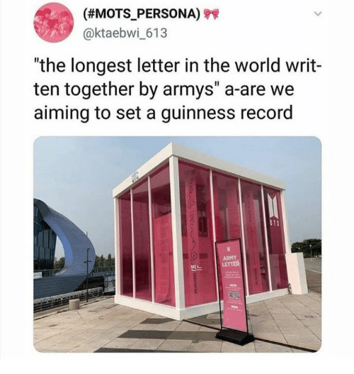 "Armys: (#MOTS_PERSONA)  @ktaebwi_613  ""the longest letter in the world writ-  ten together by armys"" a-are we  aiming to set a guinness record  BTS  ARMY  LETTER  pe 9,Wei  O  Ouerse"