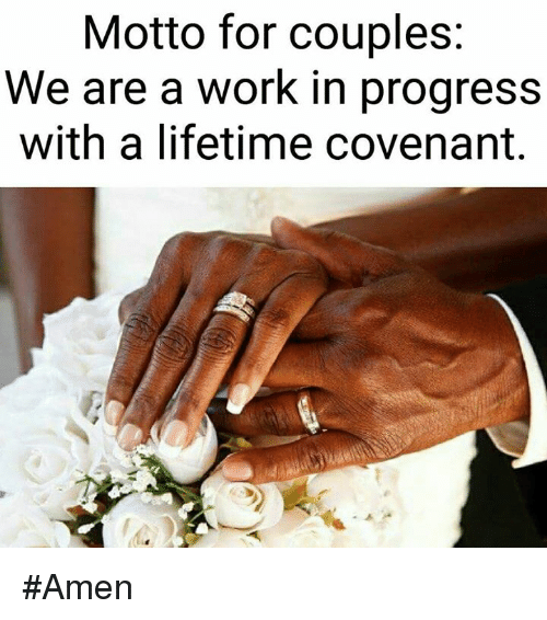 Memes, Lifetime, and 🤖: Motto for couples:  We are a work in progress  with a lifetime covenant. #Amen