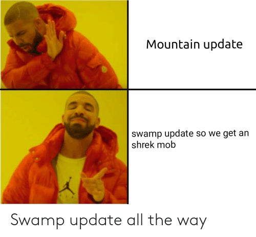 Shrek, All The, and Mob: Mountain update  Swamp update so we get an  shrek mob Swamp update all the way