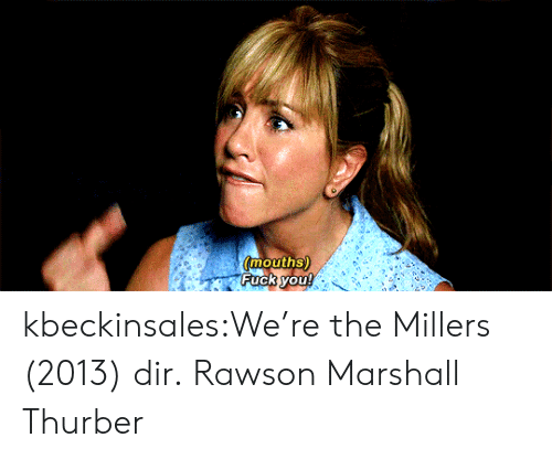 Fuck You, Target, and Tumblr: mouths)  Fuck you! kbeckinsales:We're the Millers (2013) dir.Rawson Marshall Thurber