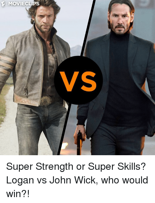 John Wick, Memes, and Wicked: MOVIE LIPS  VS Super Strength or Super Skills? Logan vs John Wick, who would win?!