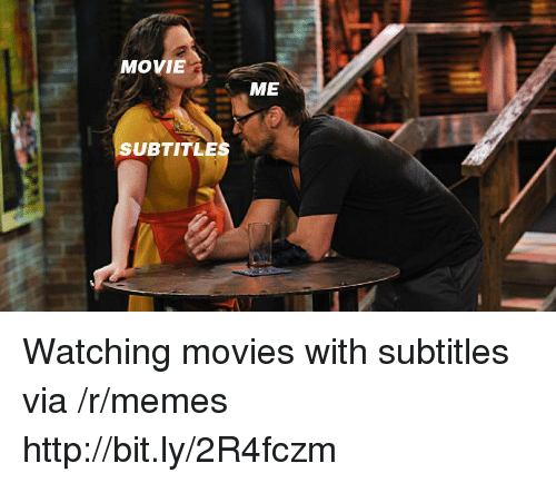 Memes, Movies, and Http: MOVIE  ME  SUBTITLE Watching movies with subtitles via /r/memes http://bit.ly/2R4fczm
