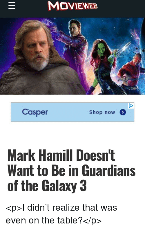 Casper, Mark Hamill, and Guardians of the Galaxy: MOVIEWEB  Casper  Shop now  Mark Hamill Doesn't  Want to Be in Guardians  of the Galaxy 3 <p>I didn't realize that was even on the table?</p>