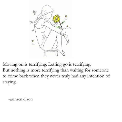 Never, Waiting..., and Back: Moving on is terrifying. Letting go is terrifying.  But nothing is more terrifying than waiting for someone  to come back when they never truly had any intention of  staying  -iuansen dizon