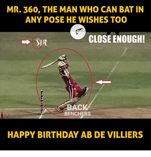Birthday, Memes, and Happy Birthday: MR. 360, THE MAN WHO CAN BAT IN  ANY POSE HE WISHES TOO  CLOSE ENOUGH!  BAC  BENCHERS  HAPPY BIRTHDAY AB DE VILLIERS