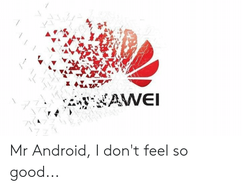Android, Memes, and Good: Mr Android, I don't feel so good...