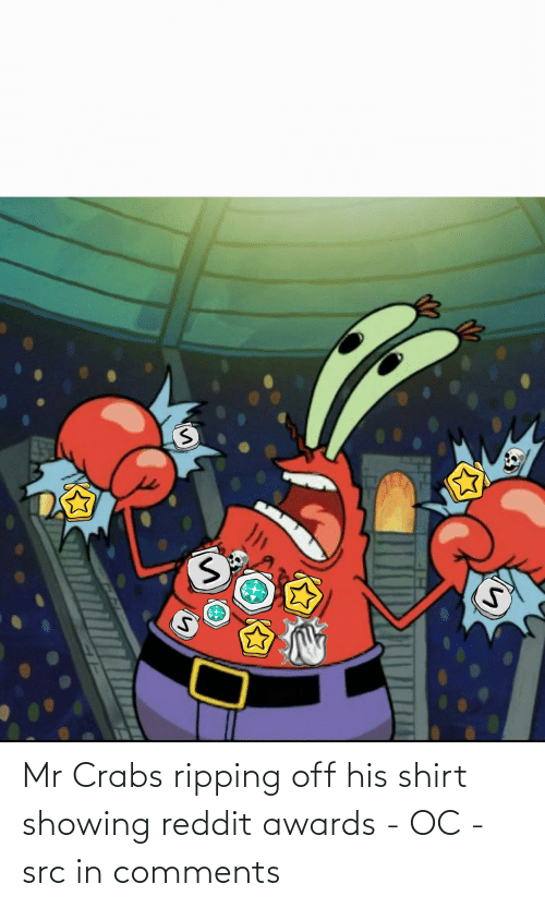 ripping: Mr Crabs ripping off his shirt showing reddit awards - OC - src in comments