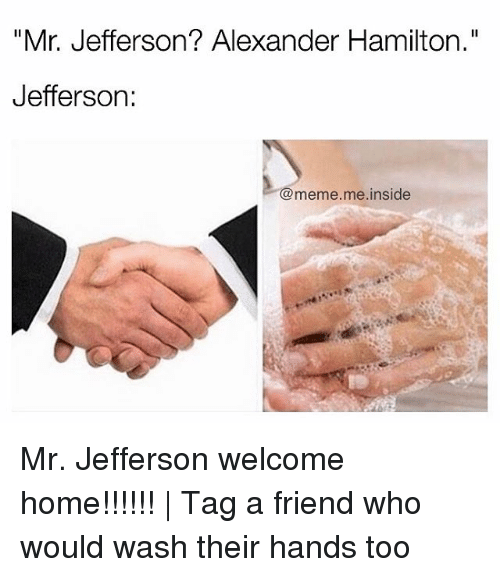 """Memes, Alexander Hamilton, and 🤖: """"Mr. Jefferson? Alexander Hamilton.""""  Jefferson  meme me inside Mr. Jefferson welcome home!!!!!! 