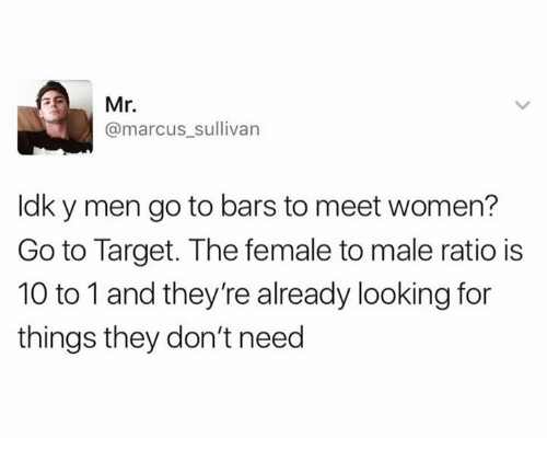 """Ÿ """": Mr  @marcus sullivan  ldk y men go to bars to meet women?  Go to Target. The female to male ratio is  10 to 1 and they're already looking for  things they don't need"""