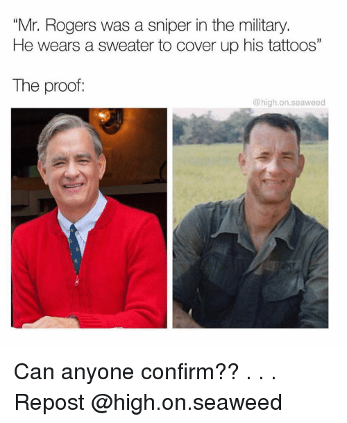 "Memes, Tattoos, and Military: ""Mr. Rogers was a sniper in the military  He wears a sweater to cover up his tattoos""  The proof:  @high.on.seaweed Can anyone confirm?? . . . Repost @high.on.seaweed"