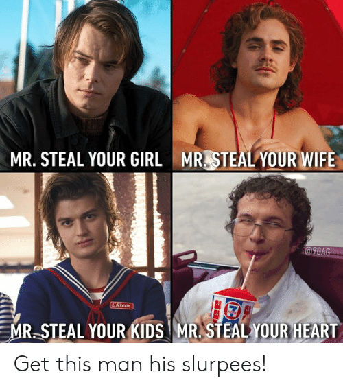 9gag, Dank, and Girl: MR. STEAL YOUR GIRL MRSTEAL YOUR WIFE  @9GAG  t Steve  MR STEAL YOUR KIDS MR. STEAL YOUR HEART Get this man his slurpees!