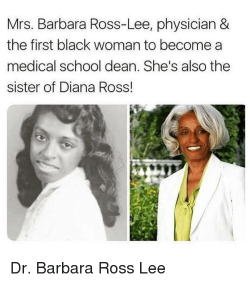 Memes, School, and Black: Mrs. Barbara Ross-Lee, physician &  the first black woman to become a  medical school dean. She's also the  sister of Diana Ross! Dr. Barbara Ross Lee