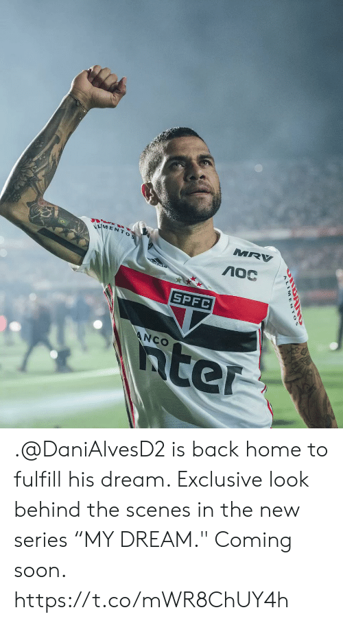 """Memes, Soon..., and Home: MRV  VMENTOS  SPFC  5ter  ANCO .@DaniAlvesD2 is back home to fulfill his dream.   Exclusive look behind the scenes in the new series """"MY DREAM.""""   Coming soon.  https://t.co/mWR8ChUY4h"""