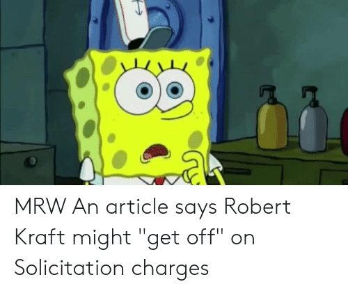 """Mrw, Reactiongifs, and Robert Kraft: MRW An article says Robert Kraft might """"get off"""" on Solicitation charges"""