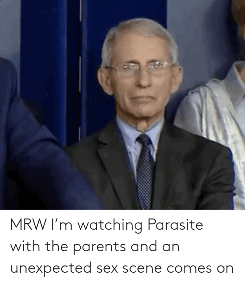Unexpected: MRW I'm watching Parasite with the parents and an unexpected sex scene comes on